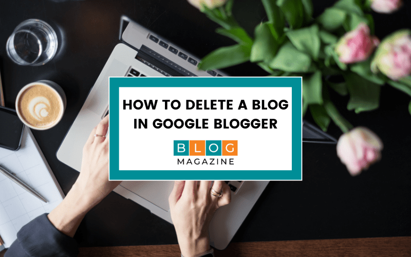 How to delete a blog in Google Blogger
