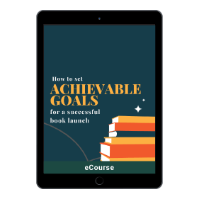 How To Set Achievable Goals For Your Book Launch