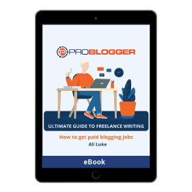 ProBloggers Ultimate Guide to Freelance Writing