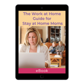 The Work At Home Guide For Stay At Home Moms